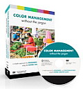 Color Management Without the Jargon A Simple Approach for Designers & Photographers Using the Adobe Creative Suite