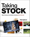 Taking Stock Make Money in Microstock Creating Photos That Sell
