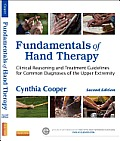 Fundamentals Of Hand Therapy Clinical Reasoning & Treatment Guidelines For Common Diagnoses Of The Upper Extremity