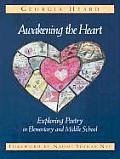 Awakening the Heart Exploring Poetry in Elementary & Middle School