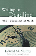 Writing To Deadline The Journalist At Wo