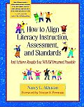 How to Align Literacy Instruction, Assessment, and Standards: And Achieve Results You Never Dreamed Possible
