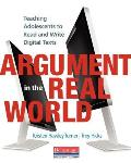 Argument in the Real World: Teaching Adolescents to Read and Write Digital Texts