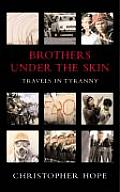 Brothers Under the Skin Travels in Tyranny
