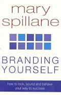 Branding Yourself : How To Look, Sound and Behave Your Way To Success