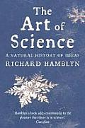 Art of Science a Natural History of Ideas