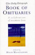 Daily Telegraph Book of Obituaries A Celebration of Eccentric Lives