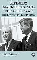 Kennedy, MacMillan and the Cold War: The Irony of Interdependence