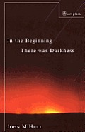 In the Beginning There Was Darkness: A Blind Person's Conversations with the Bible