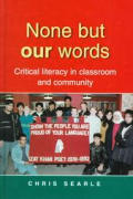 None But Our Words: Critical Literacy in Classroom and Community