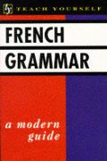Teach Yourself French Grammar A Modern Guide