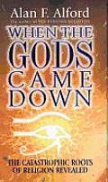 When The Gods Came Down The Catastrophic Roots of Religion Revealed