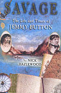 Savage The Life & Times Of Jemmy Button
