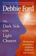Dark Side of the Light Chasers: Reclaiming Your Power, Creativity, Brilliance and Dreams