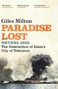 Paradise Lost Smyrna 1922 The Destruction of Islams City of Tolerance