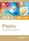 Ocr(A) As Physics Student Unit Guide: Unit G482 Electrons, Waves and Photons
