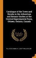 Catalogue of the Trees and Shrubs in the Arboretum and Botanic Garden at the Central Experimental Farm, Ottawa. Ontario, Canada