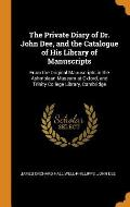 The Private Diary of Dr. John Dee, and the Catalogue of His Library of Manuscripts: From the Original Manuscripts in the Ashmolean Museum at Oxford, a