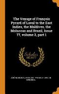 The Voyage of Fran?ois Pyrard of Laval to the East Indies, the Maldives, the Moluccas and Brazil, Issue 77, Volume 2, Part 1