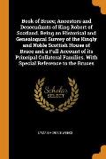 Book of Bruce; Ancestors and Descendants of King Robert of Scotland. Being an Historical and Genealogical Survey of the Kingly and Noble Scottish Hous