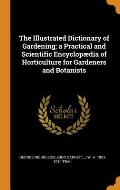 The Illustrated Dictionary of Gardening; A Practical and Scientific Encyclop?dia of Horticulture for Gardeners and Botanists