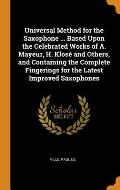 Universal Method for the Saxophone ... Based Upon the Celebrated Works of A. Mayeur, H. Klos? and Others, and Containing the Complete Fingerings for t