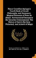 Henry Cornelius Agrippa's Fourth Book of Occult Philosophy, and Geomancy. Magical Elements of Peter de Abano. Astronomical Geomancy [by Gerardus Cremo