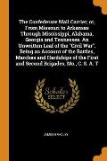 The Confederate Mail Carrier; Or, from Missouri to Arkansas Through Mississippi, Alabama, Georgia and Tennessee. an Unwritten Leaf of the Civil War. B