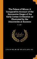 The Palace of Minos: A Comparative Account of the Successive Stages of the Early Cretan Civilization as Illustrated by the Discoveries at K