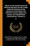Report on the United States and Mexican Boundary Survey ?made Under the Direction of the Secretary of the Interior /By William H. Emory, Major First C