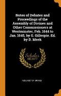 Notes of Debates and Proceedings of the Assembly of Divines and Other Commissioners at Westminster, Feb. 1644 to Jan. 1645, by G. Gillespie. Ed. by D.