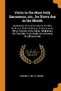 Visits to the Most Holy Sacrament, Etc., for Every Day in the Month: Aspirations of Love to Jesus in the Holy Eucharist. Rules for Frequent Communion,