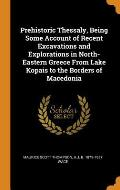 Prehistoric Thessaly, Being Some Account of Recent Excavations and Explorations in North-Eastern Greece from Lake Kopais to the Borders of Macedonia