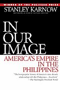 In Our Image Americas Empire in the Philippines