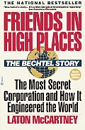 Friends in High Places The Bechtel Story The Most Secret Corporation & How It Engineered the World