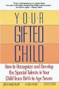 Your Gifted Child How To Recognize & Dev