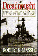 Dreadnought Britain Germany & the Coming of the Great War