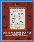 Native Wisdom for White Minds Daily Reflections Inspired by the Native Peoples of the World