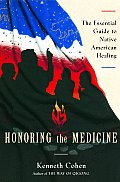 Honoring The Medicine The Essential Guide To Native American Healing