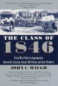 Class of 1846 From West Point to Appomattox Stonewall Jackson George McClellan & Their Br Others