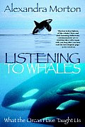 Listening to Whales What the Orcas Have Taught Us