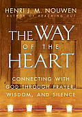 Way of the Heart Connecting with God through Prayer Wisdom & Silence