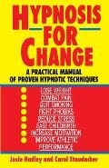 Hypnosis for Change A Practical Manual of Proven Hypnotic Techniques