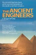 The Ancient Engineers: An Astonishing Look Back at the Ancient Wonders of the World and Their Creators