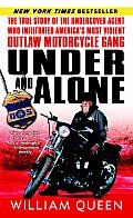 Under & Alone The True Story of the Undercover Agent Who Infiltrated Americas Most Violent Outlaw Motorcycle Gang Mongols