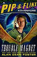 Trouble Magnet: A Pip & Flinx Adventure