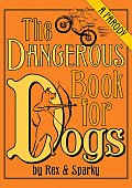 Dangerous Book for Dogs A Parody by Rex & Sparky