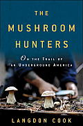 Mushroom Hunters On the Trail of an Underground America