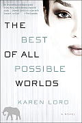 Best of All Possible Worlds A Novel
