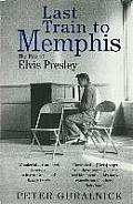 Last Train To Memphis The Rise Of Elvis